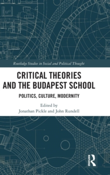 Critical Theories and the Budapest School : Politics, Culture, Modernity, Hardback Book