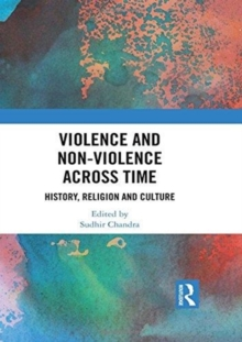 Violence and Non-Violence across Time : History, Religion and Culture, Hardback Book