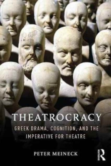 Theatrocracy : Greek Drama, Cognition, and the Imperative for Theatre, Hardback Book