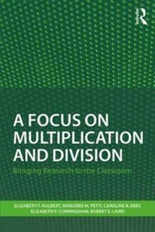 A Focus on Multiplication and Division : Bringing Research to the Classroom, Paperback Book