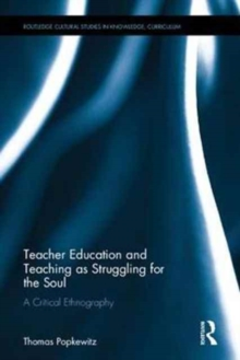 Teacher Education and Teaching as Struggling for the Soul : A Critical Ethnography, Hardback Book