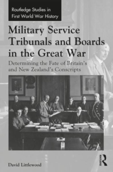Military Service Tribunals and Boards in the Great War : Determining the Fate of Britain's and New Zealand's Conscripts, Hardback Book