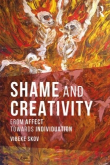 Shame and Creativity : From Affect towards Individuation, Paperback Book