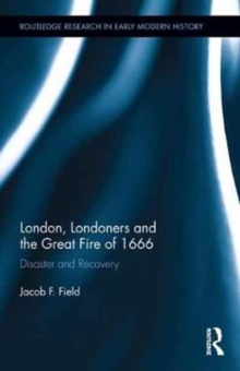 London, Londoners and the Great Fire of 1666 : Disaster and Recovery, Hardback Book