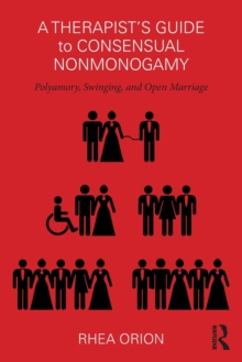 A Therapist's Guide to Consensual Nonmonogamy : Polyamory, Swinging, and Open Marriage, Paperback / softback Book