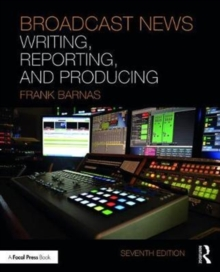 Broadcast News Writing, Reporting, and Producing, Paperback Book