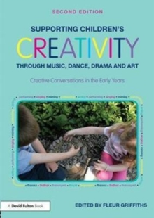 Supporting Children's Creativity through Music, Dance, Drama and Art : Creative Conversations in the Early Years, Paperback / softback Book