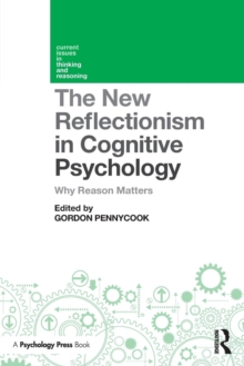 The New Reflectionism in Cognitive Psychology : Why Reason Matters, Paperback Book