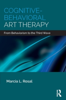 Cognitive-Behavioral Art Therapy : From Behaviorism to the Third Wave, Paperback / softback Book