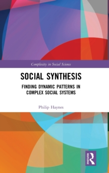 Social Synthesis : Finding Dynamic Patterns in Complex Social Systems, Hardback Book