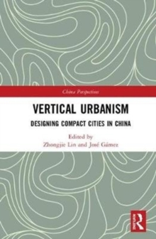 Vertical Urbanism : Designing Compact Cities in China, Hardback Book