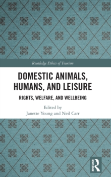 Domestic Animals, Humans, and Leisure : Rights, Welfare, and Wellbeing, Hardback Book