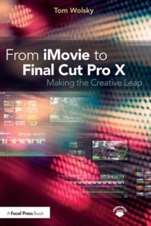 From iMovie to Final Cut Pro X : Making the Creative Leap, Paperback Book