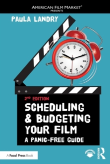 Scheduling and Budgeting Your Film : A Panic-Free Guide, Paperback Book