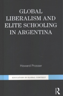 Global Liberalism and Elite Schooling in Argentina, Hardback Book