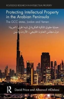 Protecting Intellectual Property in the Arabian Peninsula : The GCC states, Jordan and Yemen, Paperback Book