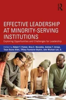 Effective Leadership at Minority-Serving Institutions : Exploring Opportunities and Challenges for Leadership, Paperback Book