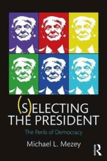 (S)electing the President : The Perils of Democracy, Paperback Book