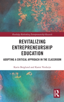Revitalizing Entrepreneurship Education : Adopting a critical approach in the classroom, Hardback Book