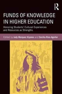 Funds of Knowledge in Higher Education : Honoring Students' Cultural Experiences and Resources as Strengths, Paperback Book