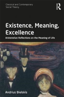 Existence, Meaning, Excellence : Aristotelian Reflections on the Meaning of Life, Hardback Book