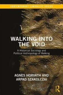 Walking into the Void : A Historical Sociology and Political Anthropology of Walking, Paperback Book