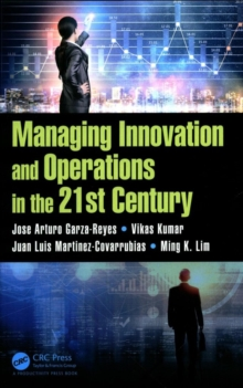 Managing Innovation and Operations in the 21st Century, Hardback Book