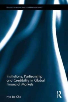 Institutions, Partisanship and Credibility in Global Financial Markets, Hardback Book