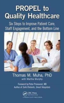 PROPEL to Quality Healthcare : Six Steps to Improve Patient Care, Staff Engagement, and the Bottom Line, Hardback Book