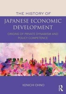 The History of Japanese Economic Development : Origins of Private Dynamism and Policy Competence, Paperback Book