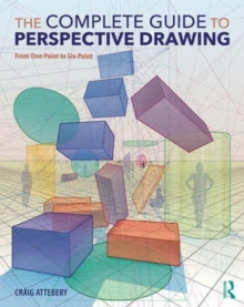 The Complete Guide to Perspective Drawing : From One-Point to Six-Point, Paperback / softback Book
