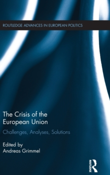 The Crisis of the European Union : Challenges, Analyses, Solutions, Hardback Book
