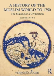 A History of the Muslim World to 1750 : The Making of a Civilization, Paperback Book