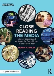 Close Reading the Media : Literacy Lessons and Activities for Every Month of the School Year, Paperback Book