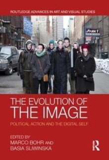 The Evolution of the Image : Political Action and the Digital Self, Hardback Book