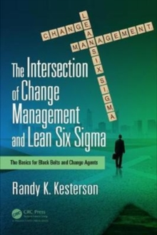 The Intersection of Change Management and Lean Six Sigma : The Basics for Black Belts and Change Agents, Paperback Book
