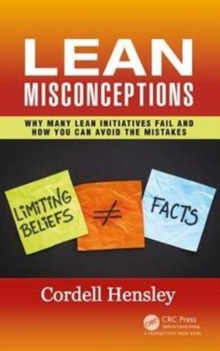Lean Misconceptions : Why Many Lean Initiatives Fail and How You Can Avoid the Mistakes, Hardback Book