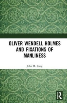 Oliver Wendell Holmes and Fixations of Manliness, Hardback Book