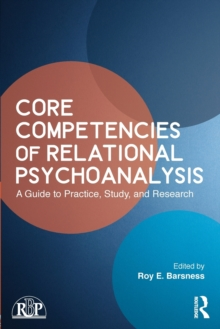 Core Competencies of Relational Psychoanalysis : A Guide to Practice, Study and Research, Paperback Book