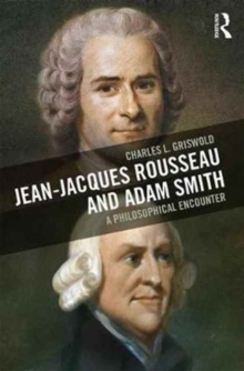 Jean-Jacques Rousseau and Adam Smith : A Philosophical Encounter, Hardback Book