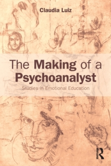 The Making of a Psychoanalyst : Studies in Emotional Education, Paperback Book