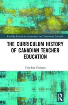 The Curriculum History of Canadian Teacher Education, Hardback Book
