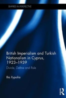 British Imperialism and Turkish Nationalism in Cyprus, 1923-1939 : Divide, Define and Rule, Hardback Book