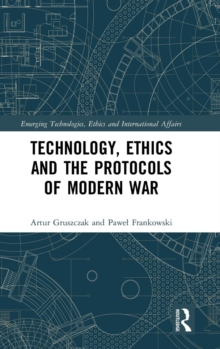 Technology, Ethics and the Protocols of Modern War, Hardback Book