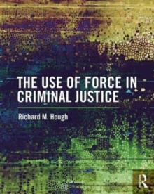 The Use of Force in Criminal Justice, Paperback Book