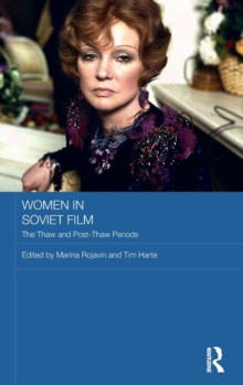 Women in Soviet Film : The Thaw and Post-Thaw Periods, Hardback Book