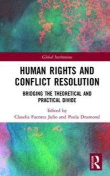 Human Rights and Conflict Resolution : Bridging the Theoretical and Practical Divide, Hardback Book