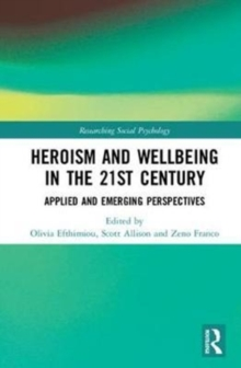 Heroism and Wellbeing in the 21st Century : Applied and Emerging Perspectives, Hardback Book