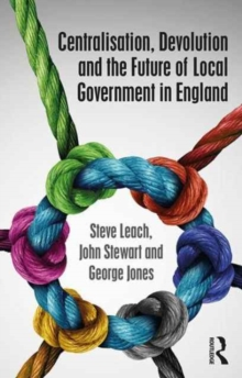 Centralisation, Devolution and the Future of Local Government in England, Paperback Book