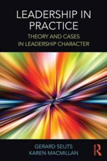 Leadership in Practice : Theory and Cases in Leadership Character, Paperback Book